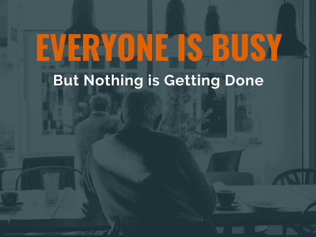 Everyone is Busy, But Nothing is Getting Done